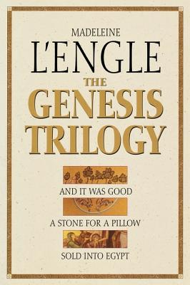 The Genesis Trilogy: And It Was Good, a Stone for a Pillow, Sold Into Egypt Cover Image