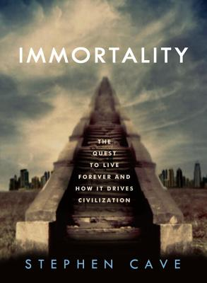 Immortality: The Quest to Live Forever and How It Drives Civilization Cover Image