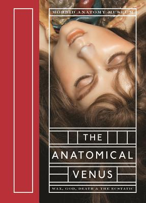 The Anatomical Venus: Wax, God, Death & the Ecstatic Cover Image