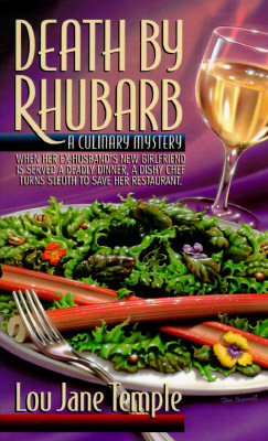 Death By Rhubarb: When Her Ex-Husband's New Girlfriend Is Served A Deadly Dinner, A Dishy Chef Turns Sleuth To Save Her Restaura Cover Image