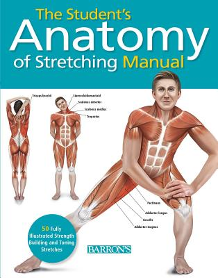 Student's Anatomy of Stretching Manual: 50 Fully-Illustrated Strength Building and Toning Stretches Cover Image