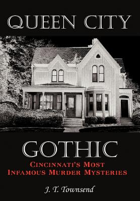 Queen City Gothic: Cincinnati's Most Infamous Murder Mysteries Cover Image