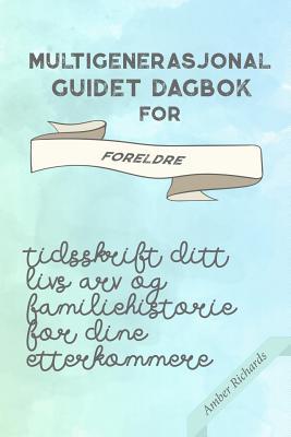 Multigenerasjonal Guidet Dagbok for Foreldre: Tidsskrift Ditt Livs Arv og Familiehistorie for dine Etterkommere Cover Image