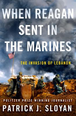 When Reagan Sent In the Marines: The Invasion of Lebanon Cover Image