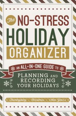 No-Stress Holiday Organizer: An All-In-One Guide to Planning and Recording Your Holidays Cover Image
