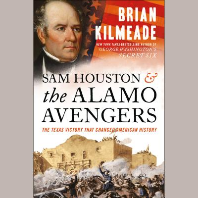 Sam Houston and the Alamo Avengers: The Texas Victory That Changed American History Cover Image