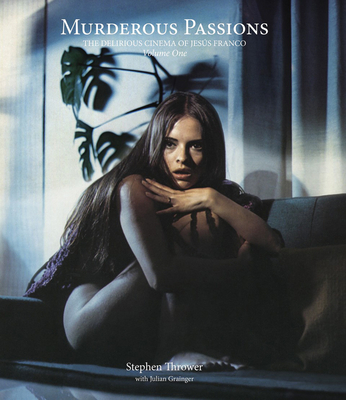 Murderous Passions, Revised and Expanded Edition, Volume 1: The Delirious Cinema of Jesús Franco Cover Image