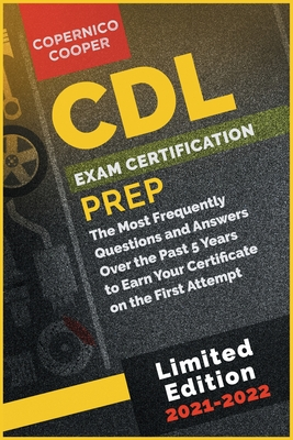 CDL Exam Certification Prep [2021-22]: Go Above and Beyond. Boost Your Value in Personal Development. Start Your Career from Now! (limited edition) Cover Image