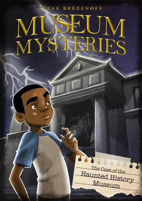 The Case of the Haunted History Museum (Museum Mysteries) Cover Image