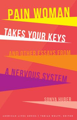 Pain Woman Takes Your Keys, and Other Essays from a Nervous System (American Lives ) Cover Image