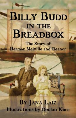 Billy Budd In The Breadbox: The Story of Herman Melville and Eleanor Cover Image