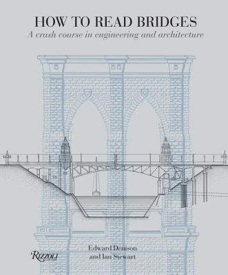How to Read Bridges: A Crash Course In Engineering and Architecture Cover Image