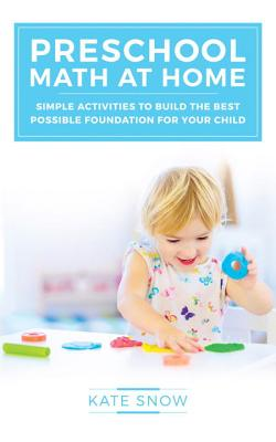 Preschool Math at Home: Simple Activities to Build the Best Possible Foundation for Your Child Cover Image