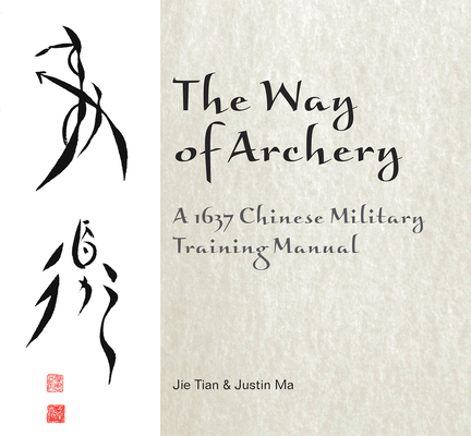 The Way of Archery: A 1637 Chinese Military Training Manual: A 1637 Chinese Military Training Manual Cover Image