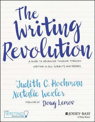 The Writing Revolution: A Guide to Advancing Thinking Through Writing in All Subjects and Grades Cover Image