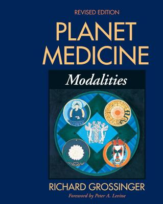 Planet Medicine: Modalities, Revised Edition: Modalities Cover Image