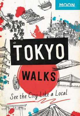 Moon Tokyo Walks: See the City Like a Local (Travel Guide) Cover Image