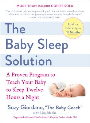 The Baby Sleep Solution: A Proven Program to Teach Your Baby to Sleep Twelve Hours a Night Cover Image