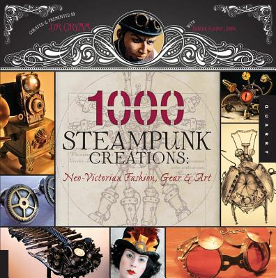 1,000 Steampunk Creations: Neo-Victorian Fashion, Gear & Art Cover Image