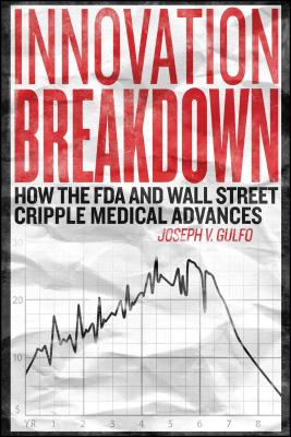 Innovation Breakdown: How the FDA and Wall Street Cripple Medical Advances Cover Image