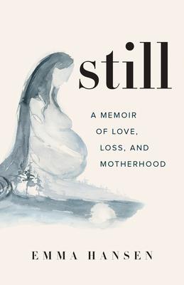 Still: A Memoir of Love, Loss, and Motherhood Cover Image