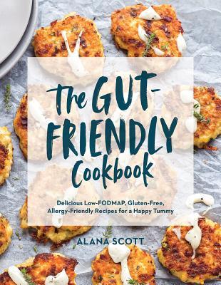The Gut-Friendly Cookbook: Delicious Low-FODMAP, Gluten-Free, Allergy-Friendly Recipes for a Happy Tummy Cover Image
