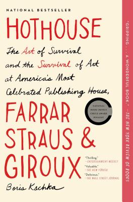 Hothouse: The Art of Survival and the Survival of Art at America's Most Celebrated Publishing House, Farrar, Straus, and Giroux Cover Image