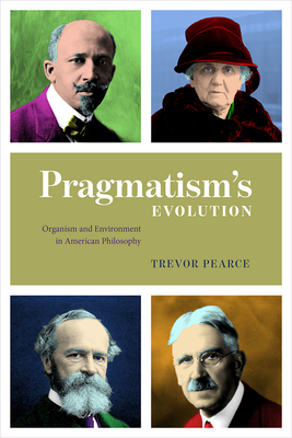 Pragmatism's Evolution: Organism and Environment in American Philosophy Cover Image