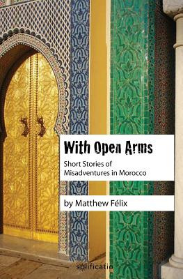 With Open Arms: Short Stories of Misadventures in Morocco Cover Image