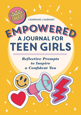 Empowered: A Journal for Teen Girls: Reflective Prompts to Inspire a Confident You Cover Image