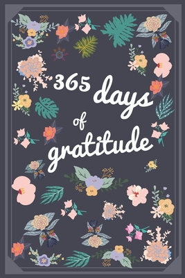 365 DAYS of gratitude: A 52 Week Guide To Live With Gratitude Every Day Of The Year Cover Image
