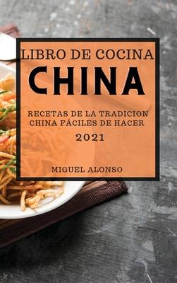 Libro de Cocina China 2021 (Chinese Cookbook 2021 Spanish Edition): Recetas de la Tradicion China Fáciles de Hacer Cover Image