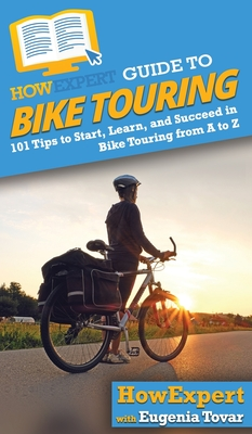 HowExpert Guide to Bike Touring: 101 Tips to Start, Learn, and Succeed in Bike Touring from A to Z Cover Image