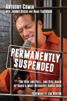 Permanently Suspended: The Rise and Fall... and Rise Again of Radio's Most Notorious Shock Jock Cover Image