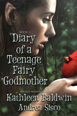 Diary Of A Teenage Fairy Godmother: A Contemporary Teen Fantasy Romance Cover Image