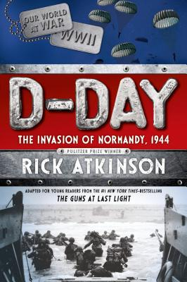 D-Day: The Invasion of Normandy, 1944 [The Young Readers Adaptation] Cover Image