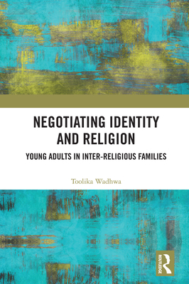 Negotiating Identity and Religion: Young Adults in Inter-religious Families Cover Image