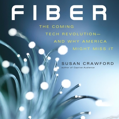 Fiber Lib/E: The Coming Tech Revolution--And Why America Might Miss It Cover Image