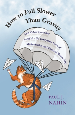 How to Fall Slower Than Gravity: And Other Everyday (and Not So Everyday) Uses of Mathematics and Physical Reasoning Cover Image