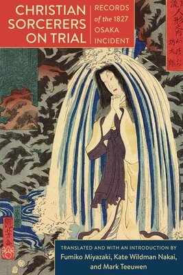 Christian Sorcerers on Trial: Records of the 1827 Osaka Incident Cover Image