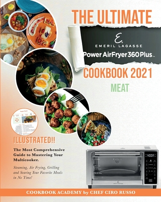 The Ultimate Emeril Lagasse Power AirFryer 360 Plus Cookbook 2021 MEAT: The Most Comprehensive Guide to Mastering Your Multicooker. Steaming, Air Fryi Cover Image