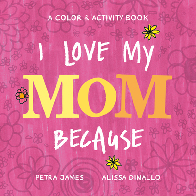 I Love My Mom Because: A Color & Activity Book Cover Image