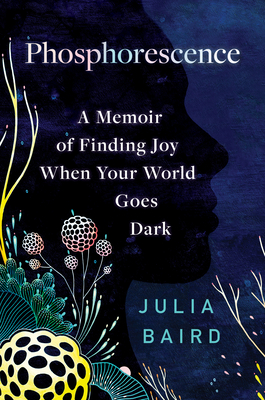 Phosphorescence: A Memoir of Finding Joy When Your World Goes Dark Cover Image