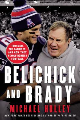 cover for Belichick and Brady: Two Men, the Patriots, and How They Revolutionized Football