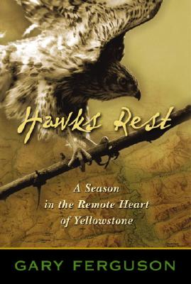 Hawks Rest: A Season in the Remote Heart of Yellowstone Cover Image