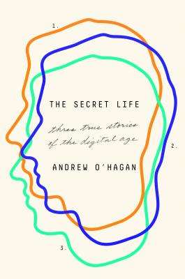 The Secret Life: Three True Stories of the Digital Age Cover Image