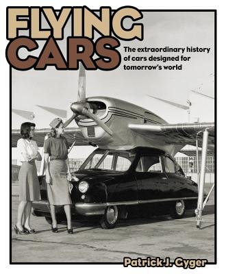 Flying Cars: The Extraordinary History of Cars Designed for Tomorrow's World cover