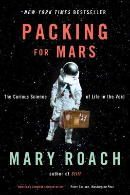 Packing for Mars: The Curious Science of Life in the VoidMary Roach