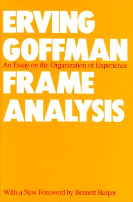 Frame Analysis: An Essay on the Organization of Experience Cover Image