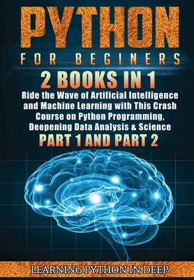 Python for Beginners: 2 Books in 1: Ride the Wave of Artificial Intelligence and Machine Learning with This Crash Course on Python Programmi Cover Image
